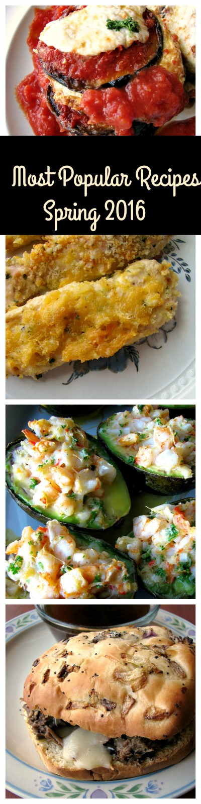 Most Popular Recipes Spring 2016- Eggplant Parmesan, Cheesy Baked Garlic Chicken Strips, Baked Seafood Stuffed Avocados, Slow Cooker French Dip Au Jus.